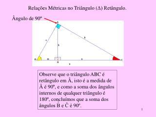 Relações Métricas no Triângulo ( Δ) Retângulo.