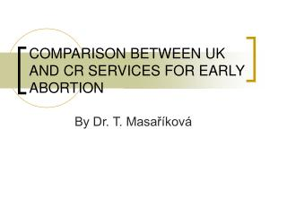 COMPARISON BETWEEN UK AND CR SERVICES FOR EARLY ABORTION