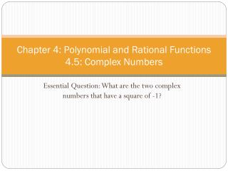 Chapter 4: Polynomial and Rational Functions 4.5: Complex Numbers