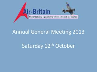 Annual General Meeting 2013 Saturday 12 th  October