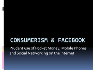 Consumerism &  Facebook