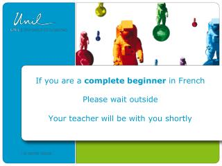 If  you are a  complete beginner  in French                    Please  wait outside
