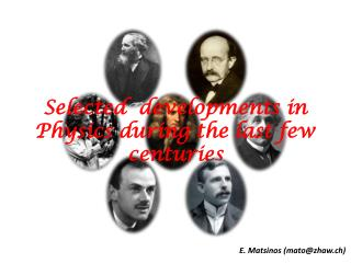 Selected  developments in Physics during the last few centuries