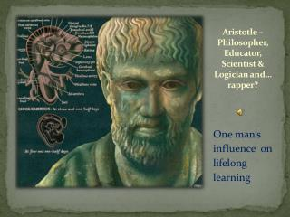 Aristotle � Philosopher, Educator, Scientist & Logician and� rapper?
