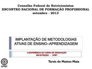 Conselho Federal de Nutricionistas ENCONTRO NACIONAL DE FORMAÇÃO PROFISSIONAL  setembro - 2013