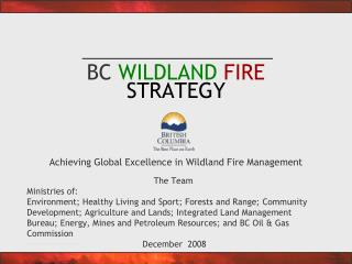 BC  WILDLAND FIRE STRATEGY Achieving Global Excellence in Wildland Fire Management