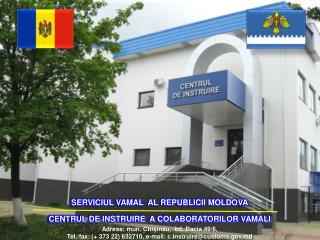 SERVICIUL VAMAL  AL REPUBLICII MOLDOVA CENTRUL DE INSTRUIRE  A COLABORATORILOR VAMALI