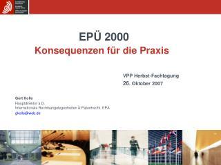 EPÜ 2000 Konsequenzen für die Praxis VPP Herbst-Fachtagung  26 . Oktober 2007