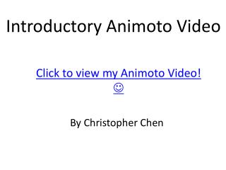 Click to view my Animoto Video! 