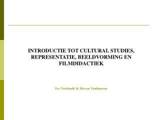INTRODUCTIE TOT CULTURAL STUDIES, REPRESENTATIE, BEELDVORMING EN FILMDIDACTIEK