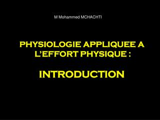 PHYSIOLOGIE APPLIQUEE A  L'EFFORT PHYSIQUE : INTRODUCTION