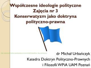 Współczesne ideologie polityczne Zajęcia nr 3  Konserwatyzm jako doktryna  polityczno-prawna