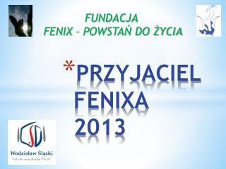 PRZYJACIEL FENIXA 2013