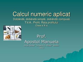 "Prof. Apostol Manuela Grup  Şcolar  "" Grigore C. Moisil ""  Buzău 2012"