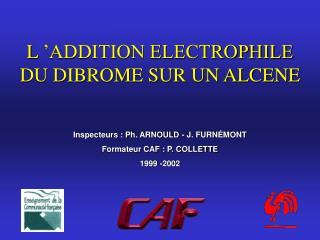 L'ADDITION ELECTROPHILE DU DIBROME SUR UN ALCENE
