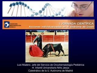 Luis Madero. Jefe del Servicio de Oncohematología Pediátrica H. Infantil Universitario Niño Jesús