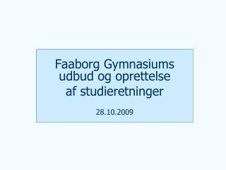 Faaborg Gymnasiums udbud og oprettelse  af studieretninger 28.10.2009