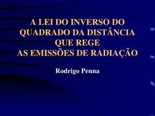A LEI DO INVERSO DO QUADRADO DA DISTÂNCIA QUE REGE AS EMISSÕES DE RADIAÇÃO