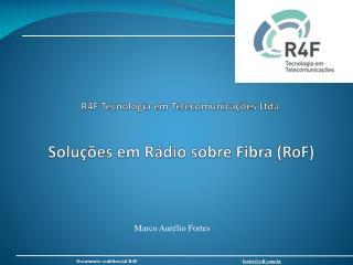 R4F Tecnologia em Telecomunicações  Ltda Soluções em Rádio sobre Fibra ( RoF )