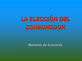 LA ELECCIÓN DEL CONSUMIDOR