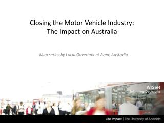 Closing the Motor Vehicle Industry:  The Impact on Australia
