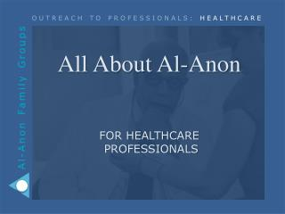 All About Al-Anon  for HEALTHCARE  Professionals