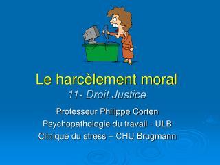 Le harc lement moral 11- Droit Justice