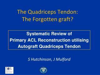 The Quadriceps Tendon:  The Forgotten graft?
