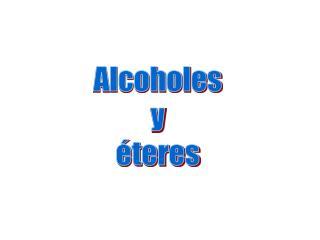 Alcoholes y �teres