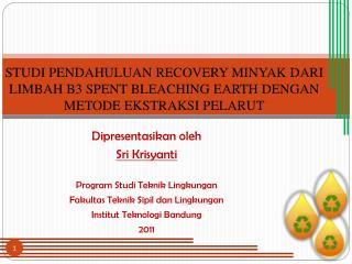 Dipresentasikan oleh Sri  Krisyanti Program  Studi Teknik Lingkungan