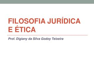 FILOSOFIA JURÍDICA E ÉTICA