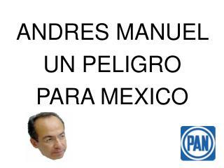 ANDRES MANUEL  UN PELIGRO  PARA MEXICO