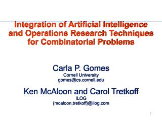 Integration of Artificial Intelligence and Operations Research Techniques for Combinatorial Problems   Carla P. Gomes Co
