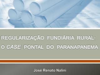 REGULARIZAÇÃO  FUNDIÁRIA  RURAL : O  CASE   PONTAL  DO  PARANAPANEMA