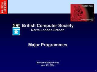 British Computer Society North London Branch Major Programmes Richard Boulderstone July 27, 2004