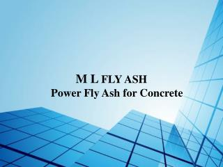 M L  FLY ASH Power Fly Ash for Concrete