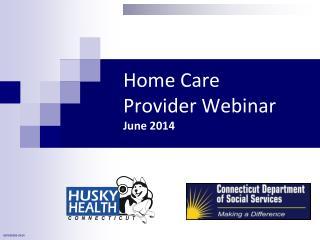 Home Care ProviderWebinar June 2014
