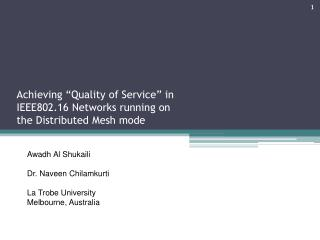 "Achieving ""Quality of Service"" in IEEE802.16 Networks running on the Distributed Mesh mode"