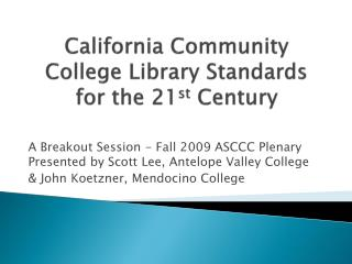 California Community College Library Standards for the 21 st  Century