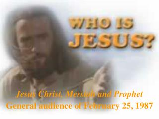 Jesus Christ, Messiah and Prophet General audience of February 25, 1987