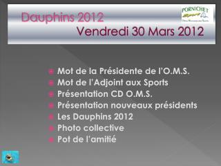 Dauphins 2012 Vendredi 30 Mars 2012
