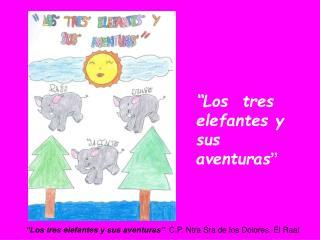 """""""Los  tres elefantes y sus aventuras """""""