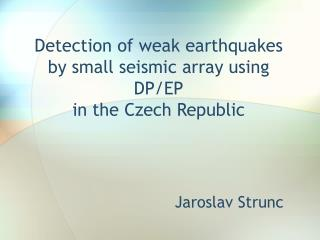 Detection of weak earthquakes by small seismic array using DP/EP in the Czech Republic