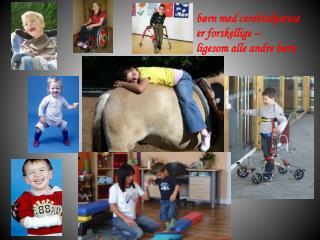 børn med cerebralparese er forskellige – ligesom alle andre børn