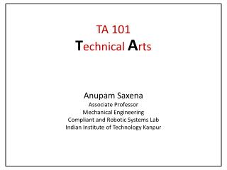 Anupam Saxena Associate Professor Mechanical Engineering Compliant and Robotic Systems Lab