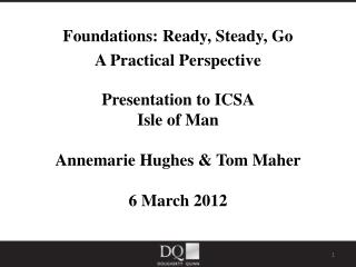 Foundations: Ready, Steady, Go  A Practical Perspective Presentation to ICSA Isle of Man