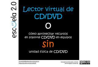 Lector virtual de  CD/DVD o cómo aprovechar recursos en soporte  CD/DVD  en equipos sin