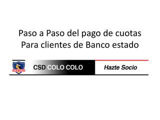 Paso a Paso del pago de cuotas   Para clientes de Banco estado