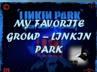 My favorite group – Linkin Park