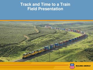 Track and Time to a Train Field Presentation